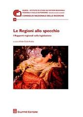 Le regioni allo specchio. I rapporti regionali sulla legislazione. Atti della Giornata di studio (Roma, 21 novembre 2008)