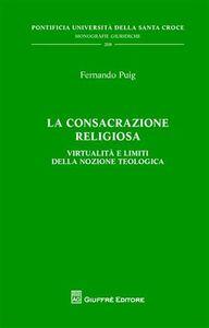 Libro La consacrazione religiosa. Virtualità e limiti della nozione teologica Fernando Puig