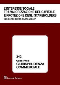 Libro L' interesse sociale tra valorizzazione del capitale e protezione degli stakeholders. In ricordo di Pier Giusto Jaeger. Atti del Convegno (Milano, 9 ottobre 2009)