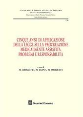 Cinque anni di applicazione della legge sulla procreazione medicalmente assistita. Problemi e responsablità. Atti della Giornata di studio (Milano, 30 settembre 2009