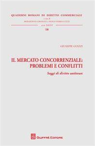Foto Cover di Il mercato concorrenziale. Problemi e conflitti. Saggi di diritto antitrust, Libro di Giuseppe Guizzi, edito da Giuffrè