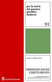 Democrazia sociale e diritto privato. La Terza Repubblica di Raymond Saleilles (1855-1912)