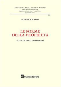 Libro Le forme della proprietà. Studio di diritto comparato Francesca Benatti