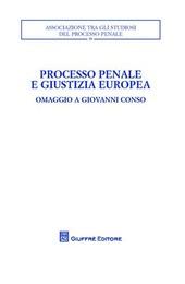 Processo penale e giustizia europea. Omaggio a Giovanni Conso. Atti del Convegno (Torino, 26-27 settembre 2008)