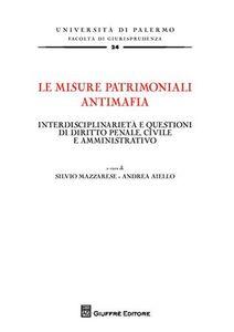 Libro Le misure patrimoniali antimafia. Interdisciplinarietà e questioni di diritto penale, civile e amministrativo