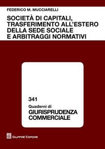 Libro Società di capitali, trasferimento all'estero della sede sociale e arbitraggi normativi Federico M. Mucciarelli