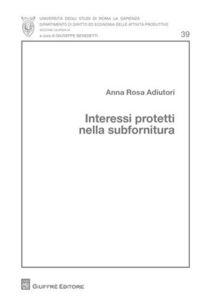 Libro Interessi protetti nella subfornitura Anna R. Adiutori