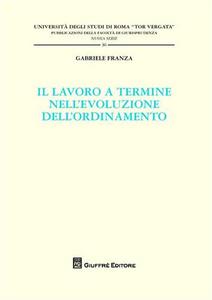 Libro Il lavoro a termine nell'evoluzione dell'ordinamento Gabriele Franza