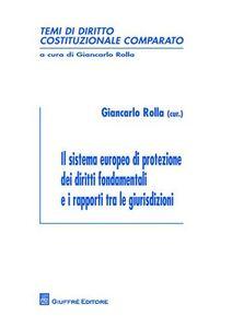 Libro Il sistema europeo di protezione dei diritti fondamentali e i rapporti tra le giurisdizioni