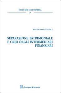 Libro Separazione patrimoniale e crisi degli intermediari finanziari Eustachio Cardinale