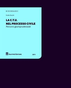 Foto Cover di La CTU nel processo civile. Percorsi giurisprudenziali, Libro di Ersilio Secchi, edito da Giuffrè