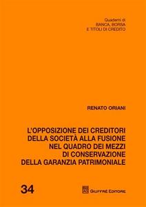 Libro L' opposizione dei creditori della società alla fusione nel quadro dei mezzi di conservazione della garanzia patrimoniale Renato Oriani