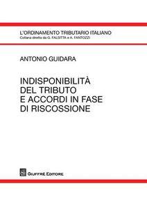 Libro Indisponibilità del tributo e accordi in fase di riscossione Antonio Guidara