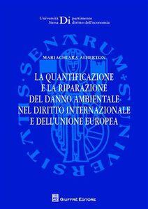 Foto Cover di La quantificazione e la riparazione del danno ambientale nel diritto internazionale e dell'Unione europea, Libro di Mariachiara Alberton, edito da Giuffrè