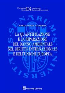 Libro La quantificazione e la riparazione del danno ambientale nel diritto internazionale e dell'Unione europea Mariachiara Alberton