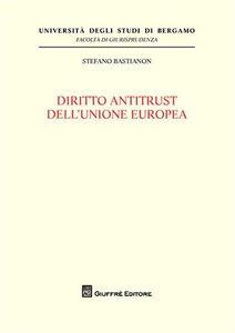 Libro Diritto antitrust dell'Unione europea Stefano Bastianon
