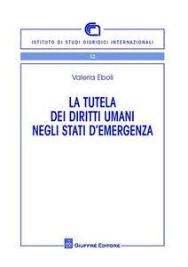 Foto Cover di La tutela dei diritti umani negli stati di emergenza, Libro di Valeria Eboli, edito da Giuffrè