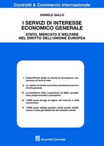 Libro I servizi di interesse economico generale. Stato, mercato e welfare nel diritto dell'Unione europea Daniele Gallo