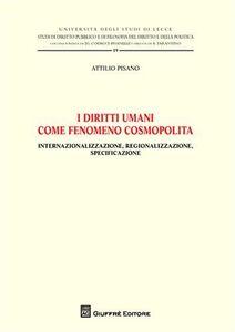 Libro I diritti umani come fenomeno cosmopolita. Internazionalizzazione, regionalizzazione, specificazione Attilio Pisanò