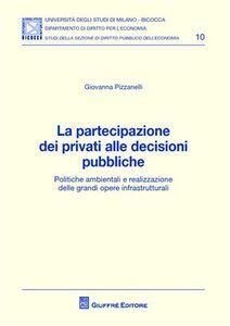 Libro La partecipazione dei privati alle decisioni pubbliche. Politiche ambientali e realizzazione delle grandi opere infrastrutturali Giovanna Pizzanelli