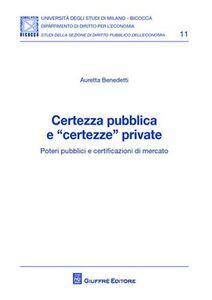 Libro Certezza pubblica e «certezze» private. Poteri pubblici e certificazioni di mercato Auretta Benedetti