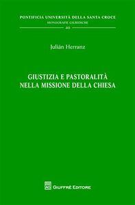 Foto Cover di Giustizia e pastoralità nella missione della Chiesa, Libro di Julian Herranz, edito da Giuffrè