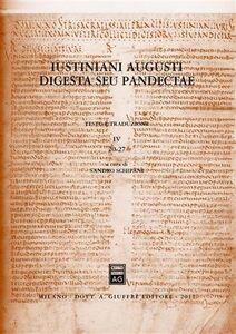Libro Iustiniani Augusti digesta seu Pandectae. Digesti o Pandette dell'imperatore Giustiniano. Vol. 4: 20-27.