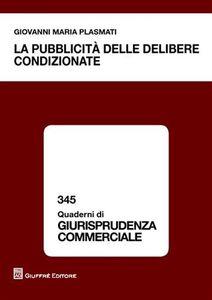 Foto Cover di La pubblicità delle delibere condizionate, Libro di Giovanni M. Plasmati, edito da Giuffrè