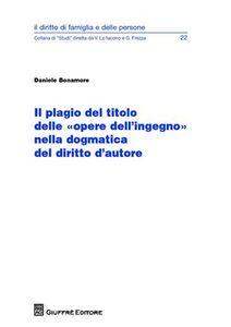 Foto Cover di Il plagio del titolo delle «opere dell'ingegno» nella dogmatica del diritto d'autore, Libro di Daniele Bonamore, edito da Giuffrè