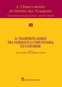 Foto Cover di Il trasporto aereo tra normativa comunitaria e uniforme, Libro di  edito da Giuffrè