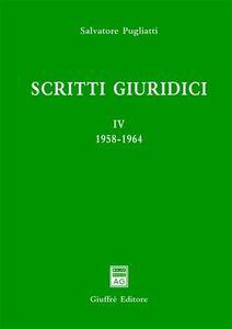 Libro Scritti giuridici. Vol. 4: 1958-1964. Salvatore Pugliatti