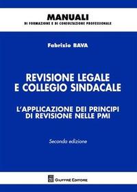 Revisione legale e collegio sindacale. L'applicazione dei principi di revisione nelle PMI - Bava Fabrizio - wuz.it