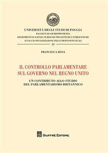 Libro Il controllo parlamentare sul governo nel Regno Unito. Un contributo allo studio del parlamentarismo britannico Francesca Rosa