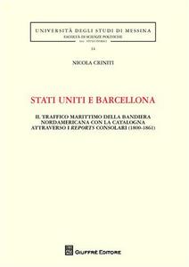 Libro Stati Uniti e Barcellona. Il traffico marittimo della bandiera nordamericana con la Catalogna attraverso i reports consolari (1800-1861) Nicola Criniti