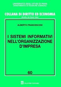 Foto Cover di I sistemi informativi nell'organizzazione d'impresa, Libro di Alberto Francesconi, edito da Giuffrè