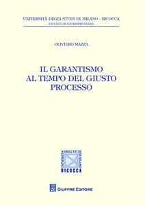 Foto Cover di Il garantismo al tempo del giusto processo, Libro di Oliviero Mazza, edito da Giuffrè