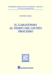 Libro Il garantismo al tempo del giusto processo Oliviero Mazza