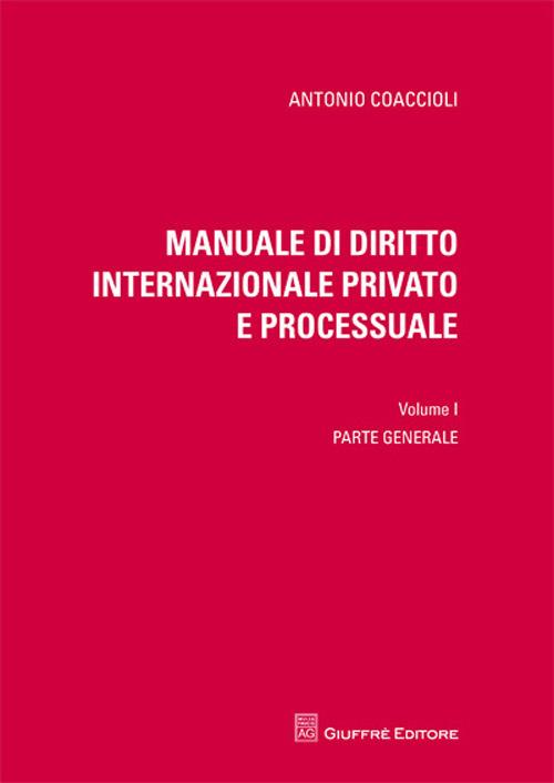 Manuale di diritto internazionale privato e processuale. Vol. 1: Parte generale.
