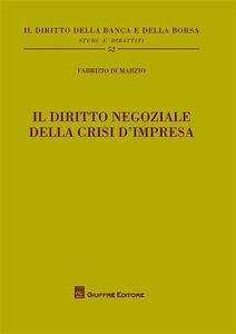 Libro Il diritto negoziale della crisi d'impresa Fabrizio Di Marzio