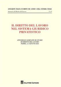 Foto Cover di Il diritto del lavoro nel sistema giuridico privatistico. Atti delle Giornate di studio di diritto del lavoro (Parma, 4-5 giugno 2010), Libro di  edito da Giuffrè