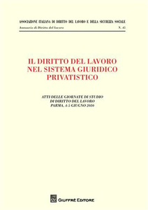 Libro Il diritto del lavoro nel sistema giuridico privatistico. Atti delle Giornate di studio di diritto del lavoro (Parma, 4-5 giugno 2010)