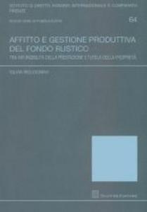 Libro Affitto e gestione produttiva del fondo rustico. Tra infungibilità della prestazione e tutela della proprietà Silvia Bolognini