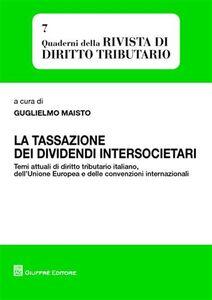 Libro La tassazione dei dividendi intersocietari. Temi attuali di diritto tributario italiano, dell'Unione Europea e delle convenzioni internazionali