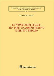 Libro Le «fondazioni legali» tra diritto amministrativo e diritto privato Sandro De Gotzen