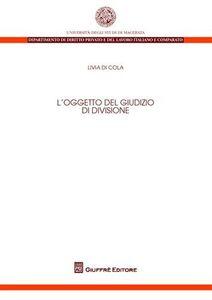 Foto Cover di L' oggetto del giudizio di divisione, Libro di Livia Di Cola, edito da Giuffrè