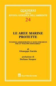 Libro Le aree marine protette. Funzione amministrativa e nuovi strumenti per lo «sviluppo sostenibile» Giuseppe Garzia