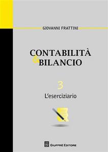 Libro Contabilità & bilancio. Vol. 3: L'eserciziario. Giovanni Frattini