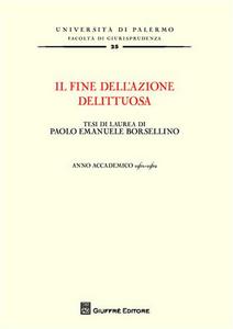 Libro Il fine dell'azione delittuosa. Tesi di laurea di Paolo Emanuele Borsellino. Anno accademico 1961-1962 Paolo Borsellino