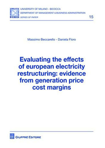 Libro Evaluating the effects of european electricity restructuring. Evidence from generation price cost margins Massimo Beccarello , Daniela Floro