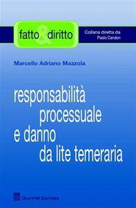 Foto Cover di Responsabilità processuale e danno da lite temeraria, Libro di Marcello A. Mazzola, edito da Giuffrè